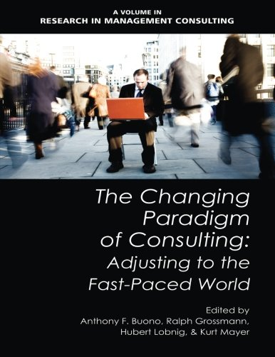 The Changing Paradigm of Consulting: Adjusting to the Fast-Paced World (Research in Management Consulting)