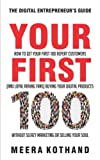 img - for Your First 100: How to Get Your First 100 Repeat Customers (and Loyal, Raving Fans) Buying Your Digital Products Without Sleazy Marketing or Selling Your Soul book / textbook / text book