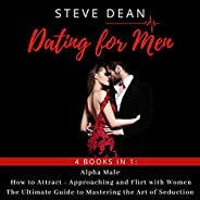Dating for Men: 4 Books in 1: Alpha Male, How to Attract, Approaching and Flirt with Women - The Ultimate Guid