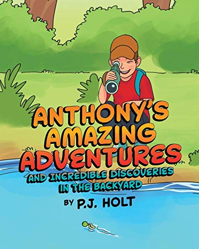 Backyard Adventures - Anthony's Amazing Adventures and Incredible Discoveries in the Backyard