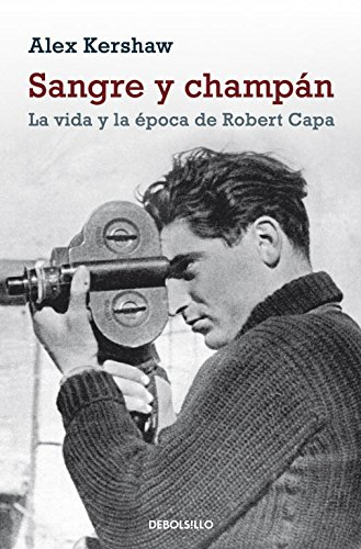 Sangre y champan / Blood and Champagne: La vida y la epoca de Robert Capa / The Life and Times of Robert Capa