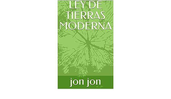 Amazon.com: LEY DE TIERRAS MODERNA (Spanish Edition) eBook: jon jon: Kindle Store