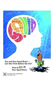 You and Your Squid Brain ~ Can We Think Before We Ink?: How to SQUID Your Squid Brain by [Dr Mel]
