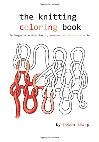 amazoncom the knitting coloring book 24 images of yarn knitting and sweaters to color in 9781536977141 helen sharp books - Coloring Book Yarns