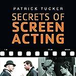 Secrets of Screen Acting | Patrick Tucker