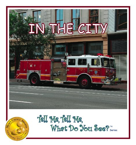 Read Online In The City (Mom's Choice Awards - Gold Recipient) [Tell Me, Tell Me, What Do You See? TM Book Series] PDF