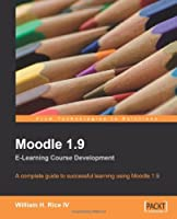 Moodle 1.9 E-Learning Course Development: A complete guide to successful learning using Moodle Front Cover