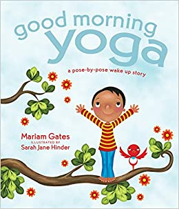 Good Morning Yoga A Pose By Wake Up Story Mariam Gates Sarah Jane Hinder 0001622036026 Amazon Books