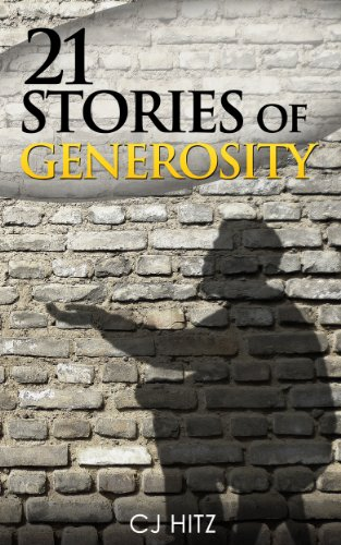 21 Stories of Generosity: Real Stories to Inspire a Full Life (A Life of Generosity Book 2) by [Hitz, CJ]