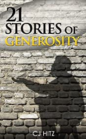 21 Stories of Generosity: Real Stories to Inspire a Full Life (A Life of Generosity Book 2)