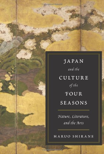 Japan and the Culture of the Four Seasons: Nature, Literature, and the Arts pdf