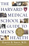 The Harvard Medical School Guide to Men's Health: Lessons from the Harvard Men's Health Studies, Harvey B. Simon, 0684871823