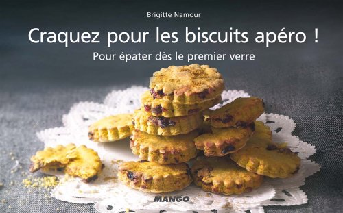 Aperitif Biscuit - Craquez pour les biscuits apéro ! (Craquez...) (French Edition)