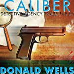 Caliber Detective Agency - Case File No. 5: Hard-Boiled Shorts Series | Donald Wells