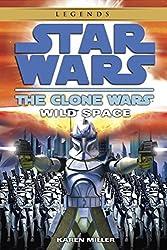 Wild Space: Star Wars Legends (The Clone Wars) (Star Wars- The Clone Wars Book 2)