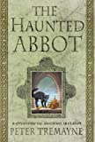 The Haunted Abbot: A Mystery of Ancient Ireland (A Sister Fidelma Mystery Book 12)