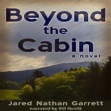 Beyond the Cabin Audiobook by Jared Nathan Garrett Narrated by Bill Nevitt