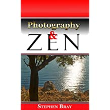 Photography and Zen:: Discovering your true nature through photography. (Photography and Consciousness Book 2)