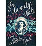 img - for [ IN CALAMITY'S WAKE ] By Caple, Natalee ( Author) 2013 [ Hardcover ] book / textbook / text book