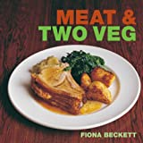 Meat and Two Veg, Fiona Beckett, 1904573541