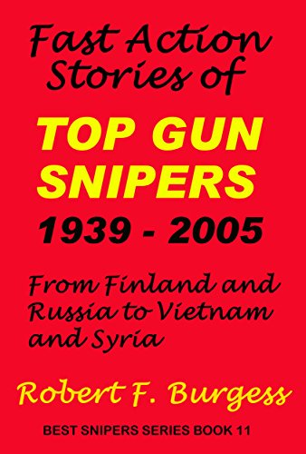 Series Sniper (Fast Action Stories of TOP GUN SNIPERS 1939 – 2005: From Finland and Russia to Vietnam and Syria (Best Snipers Series Book 11))
