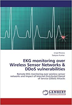 EKG monitoring over Wireless Sensor Networks and DDoS vulnerabilities: Remote EKG monitoring over wireless sensor networks and Impact of Internet Distributed Denial of Service (DDoS) Attacks
