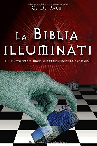 La Biblia Illuminati: El Nuevo Orden Mundial como nunca se lo explicaron. (Spanish Edition) [C. D. Pach] (Tapa Blanda)