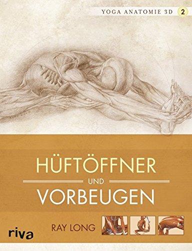 Yoga-Anatomie 3D: Hüftöffner und Vorbeugen: Amazon.de: Ray Long: Bücher