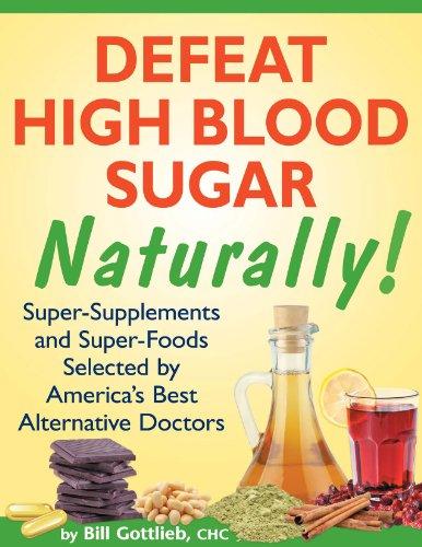 Defeat High Blood Sugar Naturally! by [Gottlieb, Bill]