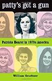 Patty's Got a Gun: Patricia Hearst in 1970s America