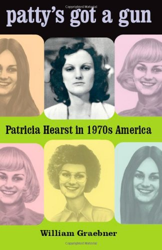Patty's Got a Gun: Patricia Hearst in 1970s America