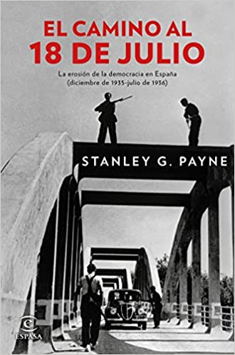 El camino al 18 de julio: La erosión de la democrácia en España diciembre de 1935 - julio de 1936 Fuera de colección: Amazon.es: Payne, Stanley G.: Libros