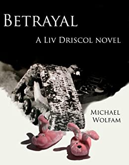 Betrayal (Liv Driscol Book 1) by [Wolfam, Michael]