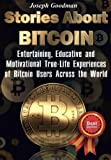 Stories About Bitcoin: Entertaining, Educative and Motivational True-Life Experiences of Bitcoin Users Across the World