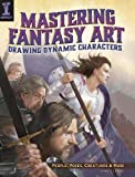 Mastering Fantasy Art: Drawing Dynamic Characters: People, Poses, Creatures and More