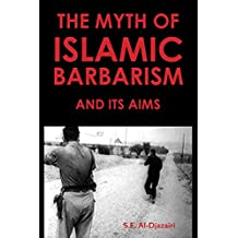 THE MYTH OF ISLAMIC BARBARISM AND ITS AIMS