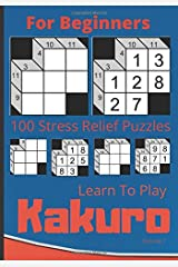 """Learn To Play KAKURO for beginners, 100 stress relief puzzles Volume 1: Kakuro (also known as """"Cross Sums"""") , 7x10in book One puzzle per page. This ... those that want to learn how to play Kakuro. Paperback"""