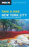 Moon Take a Hike New York City: 80 Hikes within Two Hours of Manhattan (Moon Outdoors)