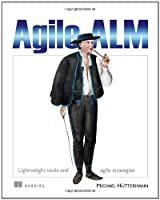 Agile ALM: Lightweight tools and Agile strategies Front Cover