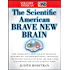 The Scientific American Brave New Brain: How Neuroscience, Brain-Machine Interfaces, Neuroimaging, Psychopharmacology, Epigenetics, the Internet, and Our ... and Enhancing the Future of Mental Power