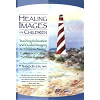 Healing Images for Children: Teaching Relaxation and Guided Imagery to Children...