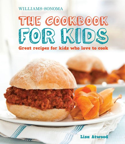 The Cookbook for Kids (Williams-Sonoma): Great Recipes for Kids Who Love to Cook (Kids Chef Books For)