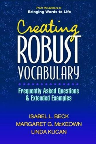 Creating Robust Vocabulary: Frequently Asked Questions and Extended Examples (Solving Problems in the Teaching of Literacy)