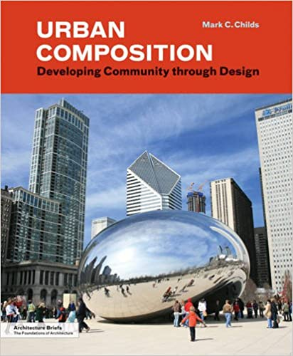 Urban Composition: Developing Community Through Design (Architecture Briefs)