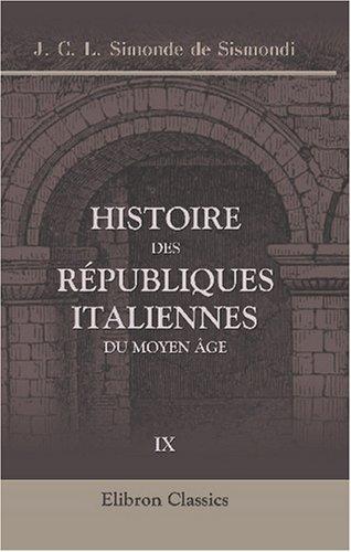 Download Histoire des républiques italiennes du moyen âge: Nouvelle édition. Tome 9 (French Edition) pdf