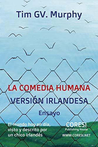 La Comedia Humana, Versión Irlandesa: El Mundo Hoy en Día, Visto y Descrito por un Chico Irlandés: Ensayo (Spanish Edition) ()