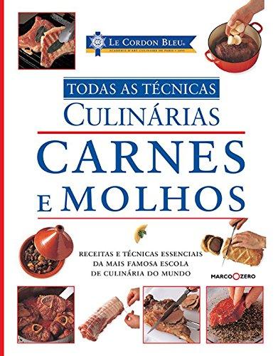 Le Cordon Bleu. Carnes e Molhos - Coleção Todas as Técnicas Culinárias