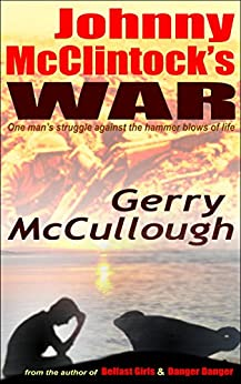Johnny McClintock's War: One man's struggle against the hammer blows of life by [McCullough, Gerry]