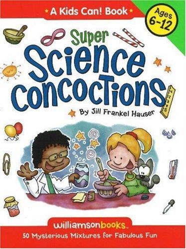 Download Super Science Concoctions: 50 Mysterious Mixtures for Fabulous Fun pdf epub