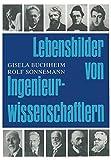 Lebensbilder Von Ingenieurwissenschaftlern : Eine Sammlung Von Biographien Aus Zwei Jahrhunderten, BUCHHEIM and SONNEMANN, 3034857020